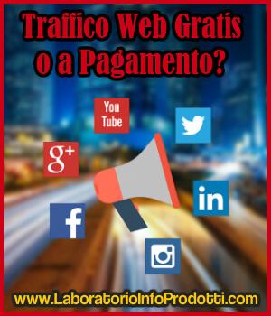 Traffico Web Gratis o a pagamento? Quale è meglio nel tuo caso? E perchè?